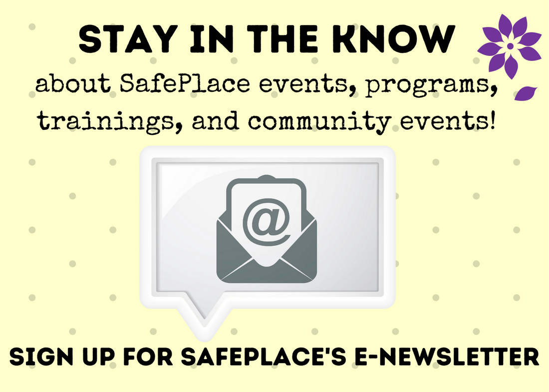 Yellow email icon in an envelope. Stay up to date with SafePlace's events, programs, trainings, and community events. Sign up for SafePlace's e-newsletter